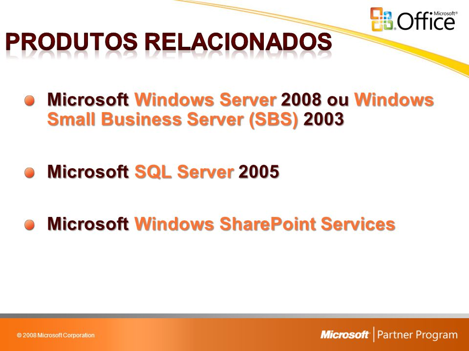 © 2008 Microsoft Corporation Microsoft Windows Server 2008 ou Windows Small Business Server (SBS) 2003 Microsoft SQL Server 2005 Microsoft Windows SharePoint Services