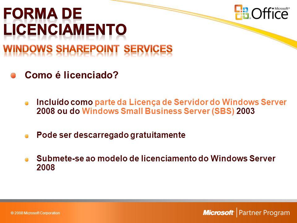 © 2008 Microsoft Corporation Como é licenciado? Incluído como parte da Licença de Servidor do Windows Server 2008 ou do Windows Small Business Server