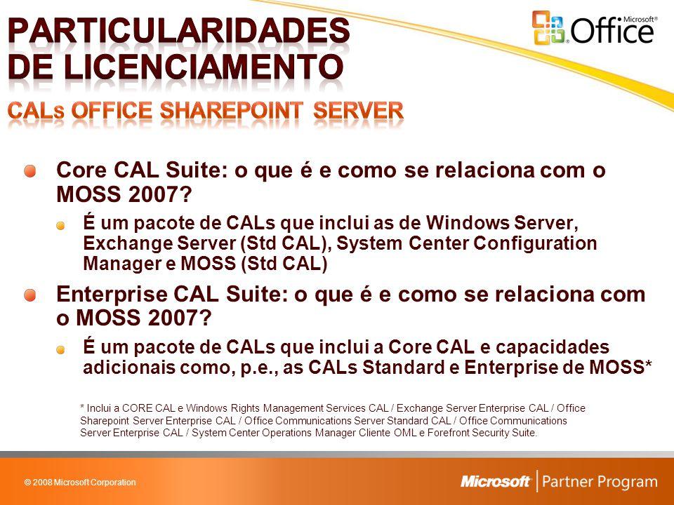 © 2008 Microsoft Corporation Core CAL Suite: o que é e como se relaciona com o MOSS 2007? É um pacote de CALs que inclui as de Windows Server, Exchang