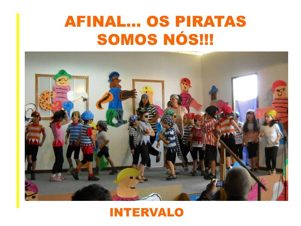 AFINAL… OS PIRATAS SOMOS NÓS!!! INTERVALO