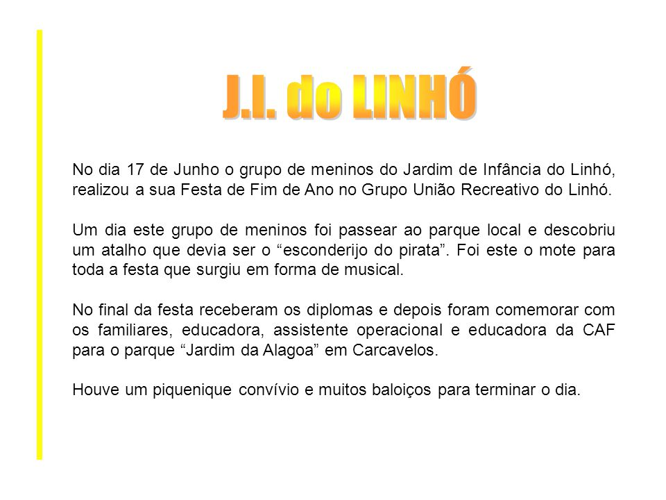 No dia 17 de Junho o grupo de meninos do Jardim de Infância do Linhó, realizou a sua Festa de Fim de Ano no Grupo União Recreativo do Linhó. Um dia es