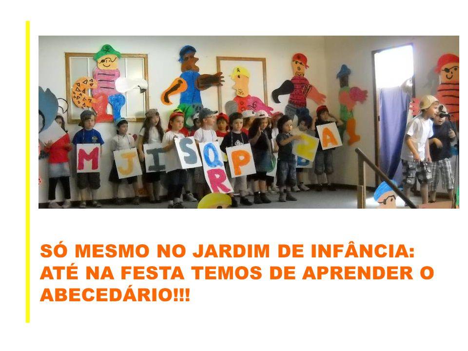 SÓ MESMO NO JARDIM DE INFÂNCIA: ATÉ NA FESTA TEMOS DE APRENDER O ABECEDÁRIO!!!