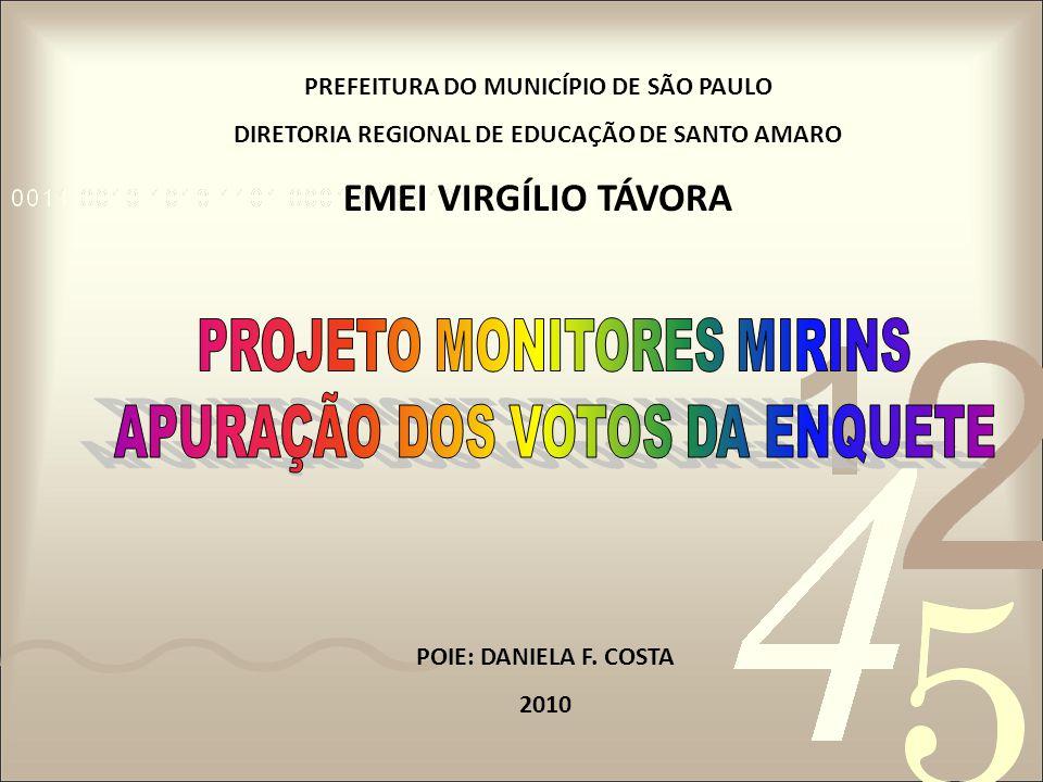 PREFEITURA DO MUNICÍPIO DE SÃO PAULO DIRETORIA REGIONAL DE EDUCAÇÃO DE SANTO AMARO EMEI VIRGÍLIO TÁVORA POIE: DANIELA F. COSTA 2010