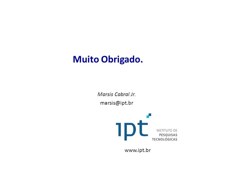 Marsis Cabral Jr. marsis@ipt.br Muito Obrigado. www.ipt.br