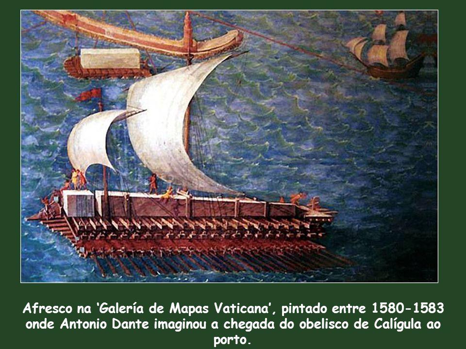 Afresco na 'Galería de Mapas Vaticana', pintado entre 1580-1583 onde Antonio Dante imaginou a chegada do obelisco de Calígula ao porto.