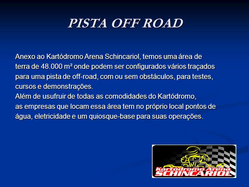 PISTA OFF ROAD Anexo ao Kartódromo Arena Schincariol, temos uma área de terra de 48.000 m² onde podem ser configurados vários traçados para uma pista