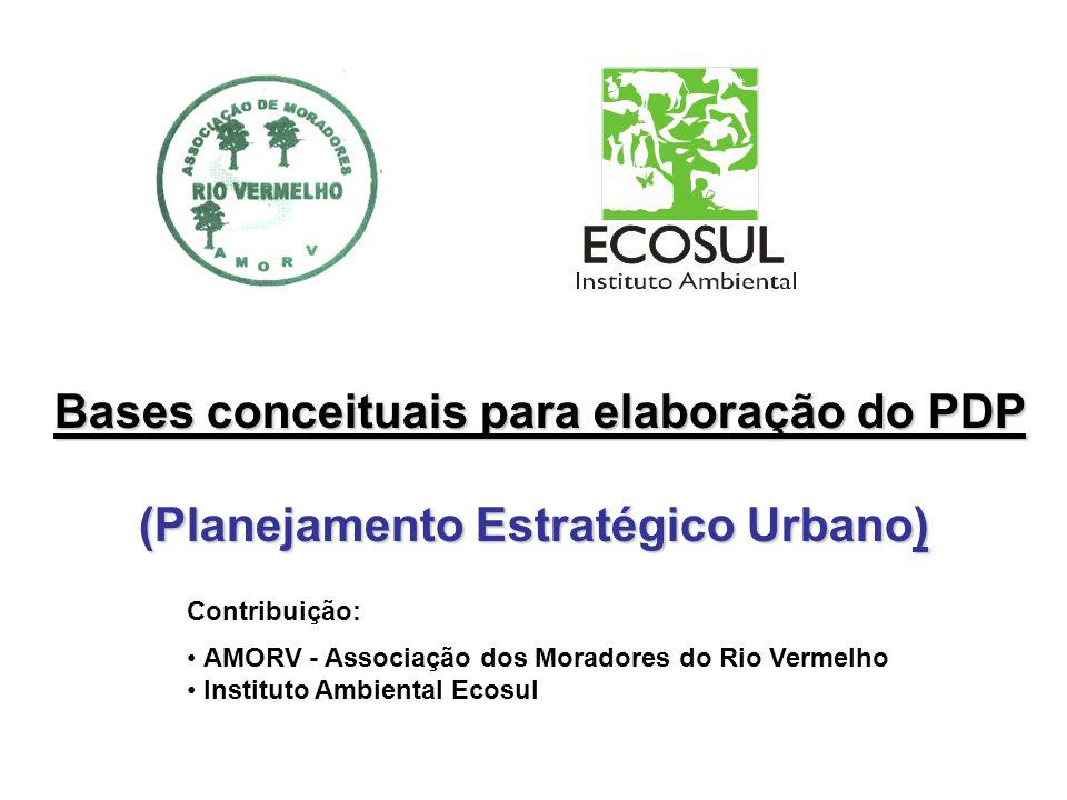 Bases conceituais para elaboração do PDP Bases conceituais para elaboração do PDP (Planejamento Estratégico Urbano) Contribuição: AMORV - Associação d