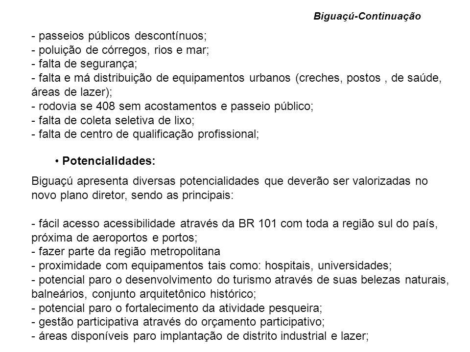 Biguaçú-Continuação - passeios públicos descontínuos; - poluição de córregos, rios e mar; - falta de segurança; - falta e má distribuição de equipamen