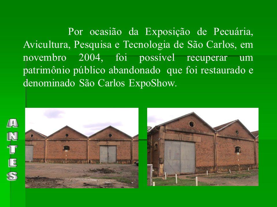 Por ocasião da Exposição de Pecuária, Avicultura, Pesquisa e Tecnologia de São Carlos, em novembro 2004, foi possível recuperar um patrimônio público abandonado que foi restaurado e denominado São Carlos ExpoShow.