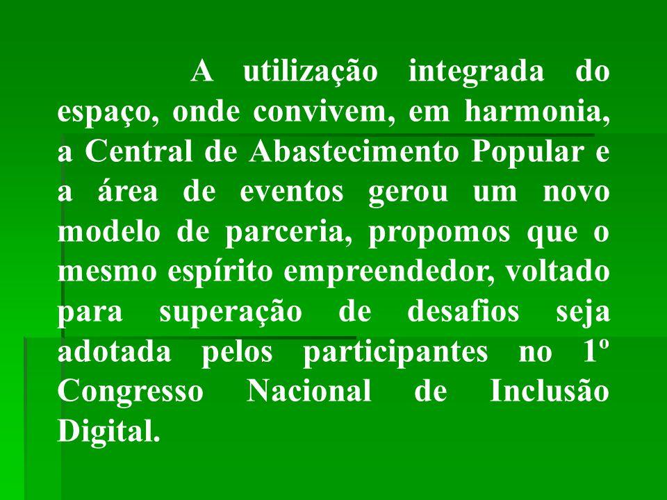 A utilização integrada do espaço, onde convivem, em harmonia, a Central de Abastecimento Popular e a área de eventos gerou um novo modelo de parceria,