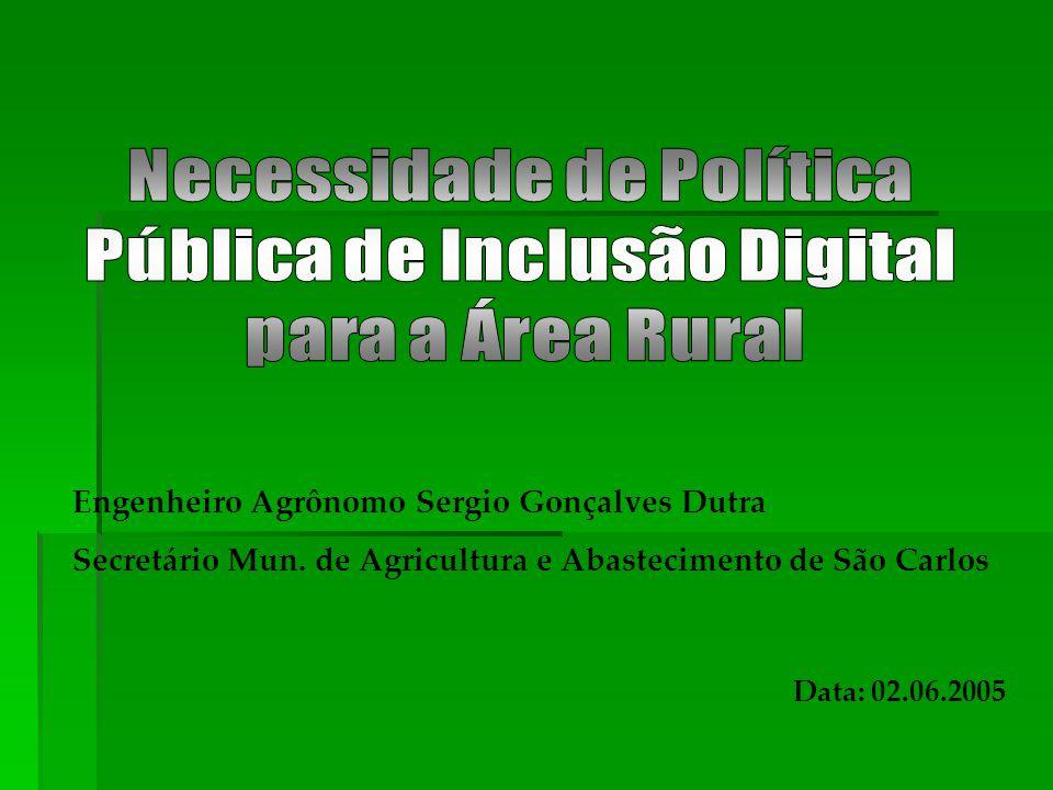Engenheiro Agrônomo Sergio Gonçalves Dutra Secretário Mun. de Agricultura e Abastecimento de São Carlos Data: 02.06.2005