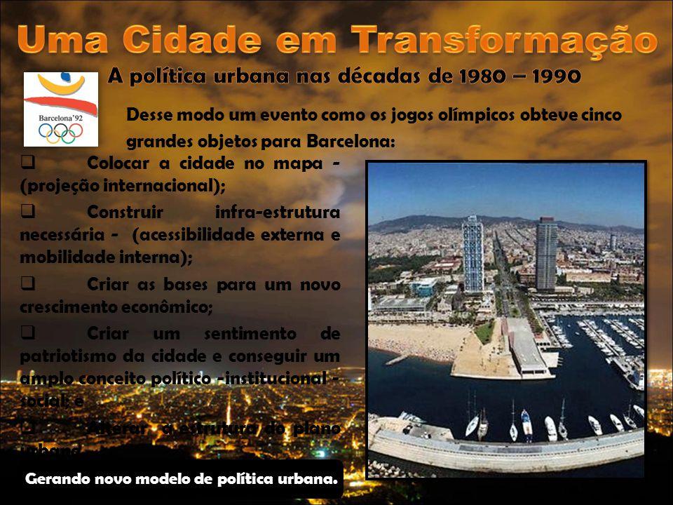 Desse modo um evento como os jogos olímpicos obteve cinco grandes objetos para Barcelona:  Colocar a cidade no mapa - (projeção internacional);  Con