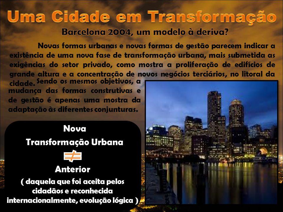 Novas formas urbanas e novas formas de gestão parecem indicar a existência de uma nova fase de transformação urbana, mais submetida as exigências do s
