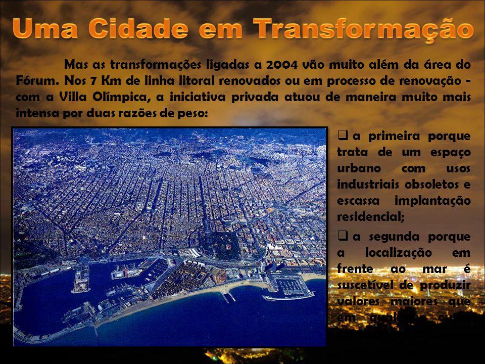 Mas as transformações ligadas a 2004 vão muito além da área do Fórum.Nos 7 Km de linha litoral renovados ou em processo de renovação - com a Villa Olí