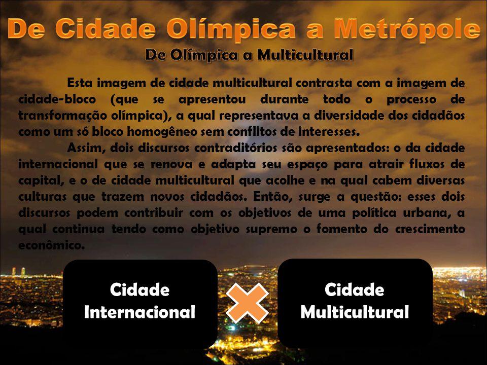 Esta imagem de cidade multicultural contrasta com a imagem de cidade-bloco (que se apresentou durante todo o processo de transformação olímpica), a qu