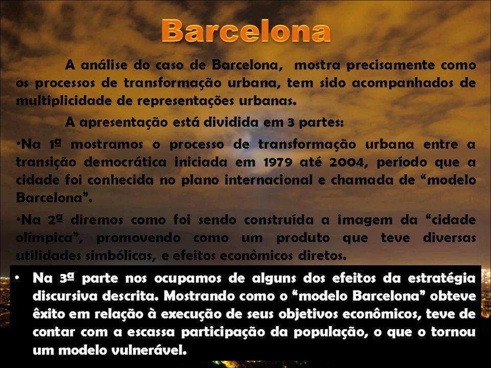 A análise do caso de Barcelona, mostra precisamente como os processos de transformação urbana, tem sido acompanhados de multiplicidade de representaçõ