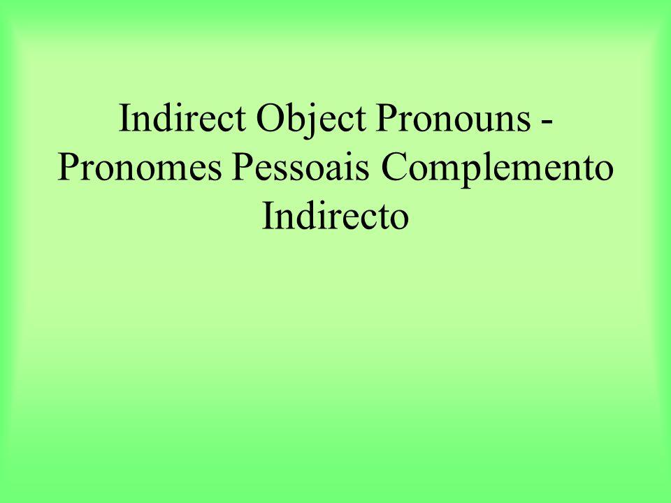 Indirect Object Pronouns - Pronomes Pessoais Complemento Indirecto