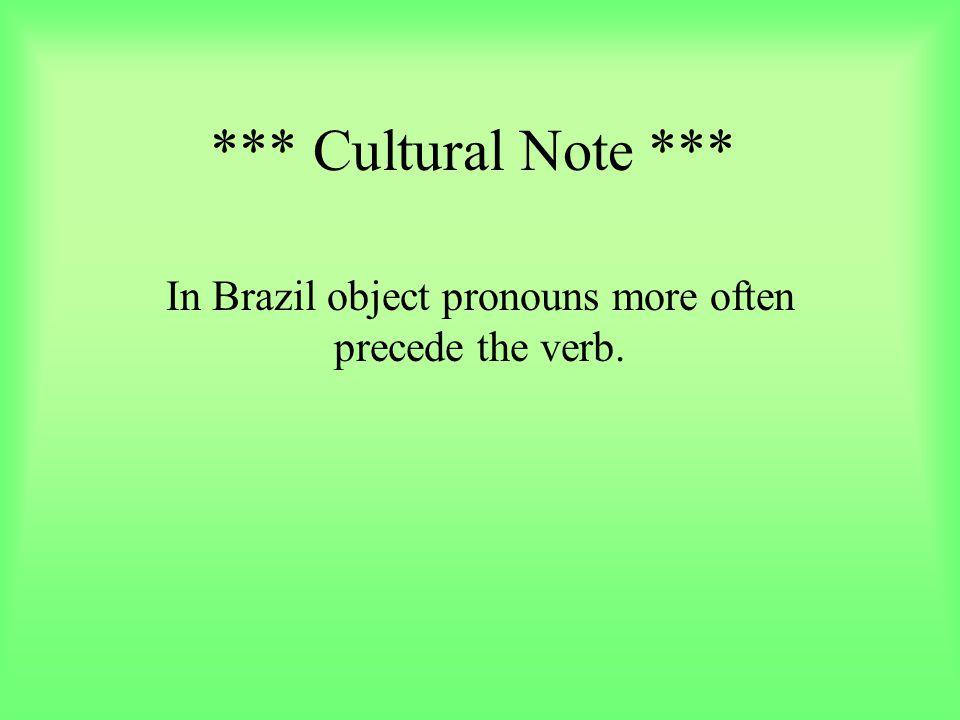 *** Cultural Note *** In Brazil object pronouns more often precede the verb.