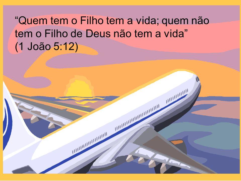 Quem tem o Filho tem a vida; quem não tem o Filho de Deus não tem a vida (1 João 5:12)