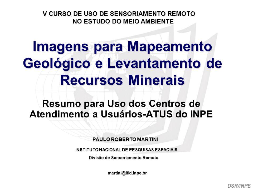 Imagens para Mapeamento Geológico e Levantamento de Recursos Minerais Resumo para Uso dos Centros de Atendimento a Usuários-ATUS do INPE V CURSO DE US