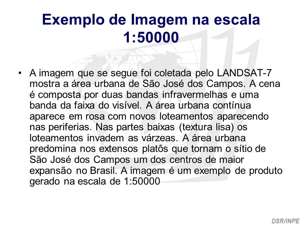 Exemplo de Imagem na escala 1:50000 A imagem que se segue foi coletada pelo LANDSAT-7 mostra a área urbana de São José dos Campos. A cena é composta p