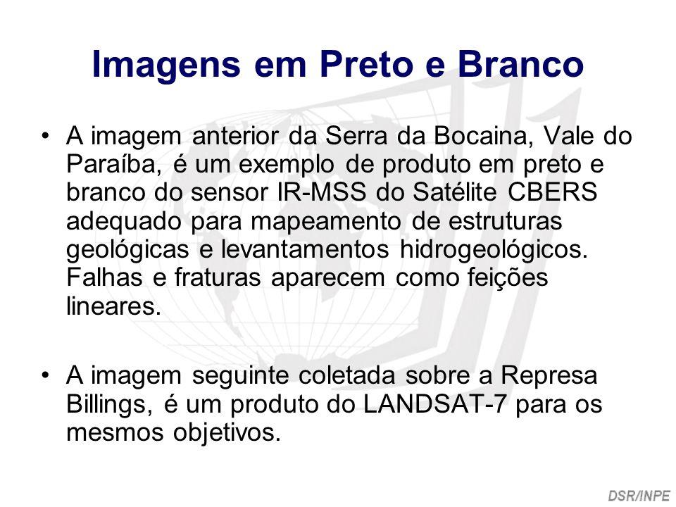 Imagens em Preto e Branco A imagem anterior da Serra da Bocaina, Vale do Paraíba, é um exemplo de produto em preto e branco do sensor IR-MSS do Satéli