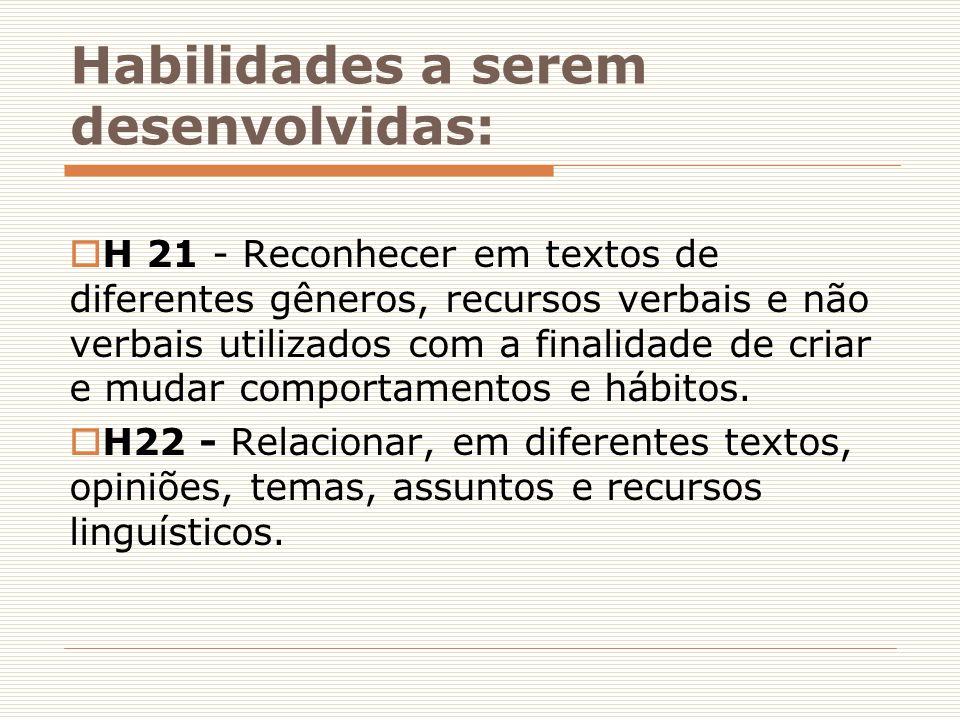 Habilidades a serem desenvolvidas:  H 21 - Reconhecer em textos de diferentes gêneros, recursos verbais e não verbais utilizados com a finalidade de