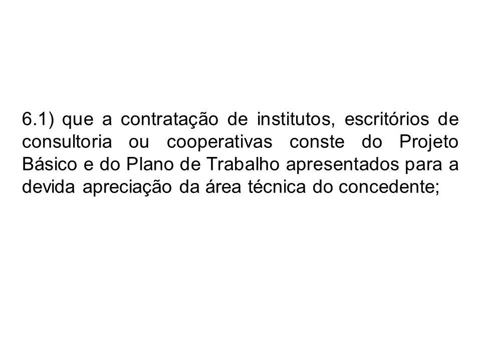 6.1) que a contratação de institutos, escritórios de consultoria ou cooperativas conste do Projeto Básico e do Plano de Trabalho apresentados para a d