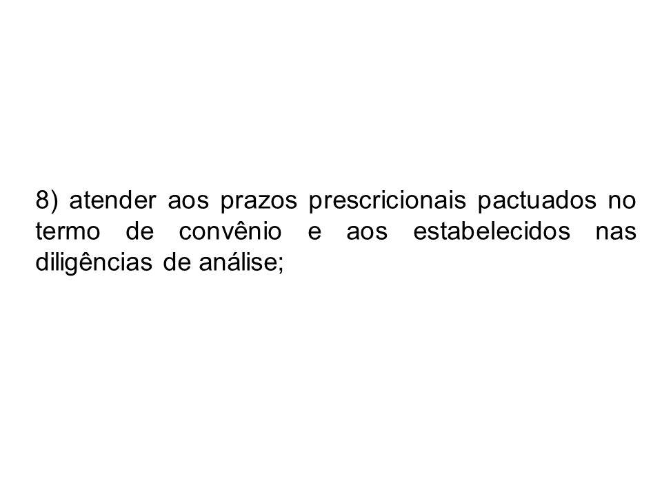 8) atender aos prazos prescricionais pactuados no termo de convênio e aos estabelecidos nas diligências de análise;