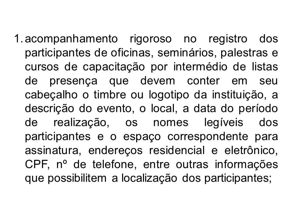 1.acompanhamento rigoroso no registro dos participantes de oficinas, seminários, palestras e cursos de capacitação por intermédio de listas de presenç