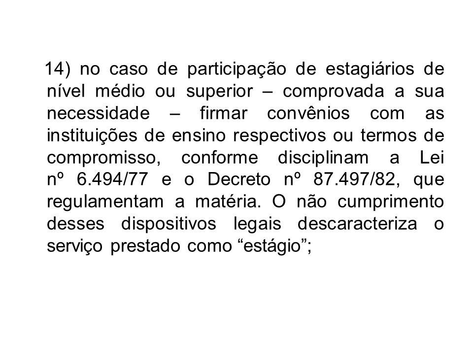 14) no caso de participação de estagiários de nível médio ou superior – comprovada a sua necessidade – firmar convênios com as instituições de ensino