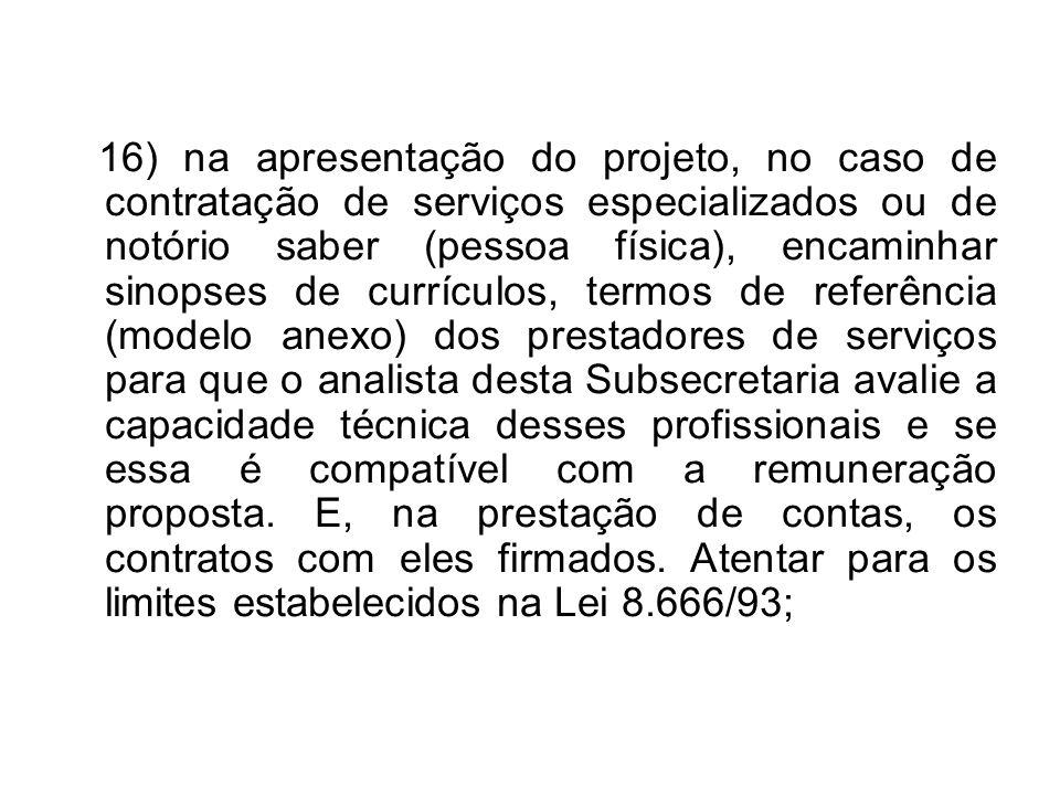 16) na apresentação do projeto, no caso de contratação de serviços especializados ou de notório saber (pessoa física), encaminhar sinopses de currícul