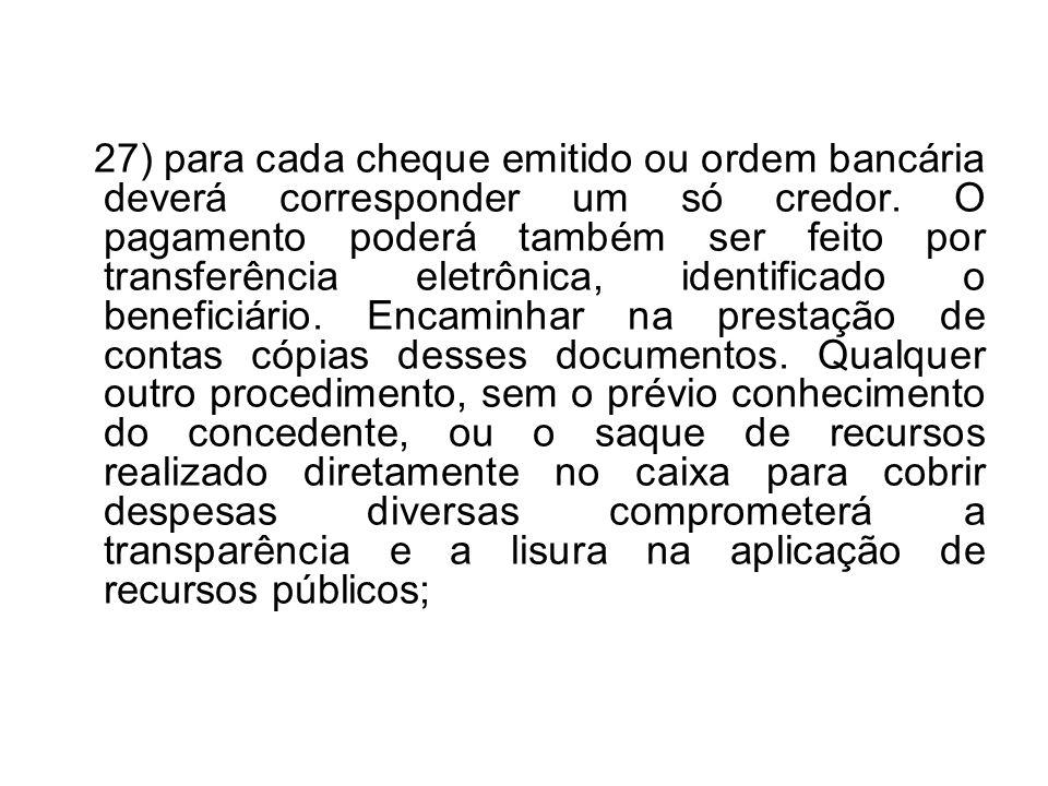 27) para cada cheque emitido ou ordem bancária deverá corresponder um só credor. O pagamento poderá também ser feito por transferência eletrônica, ide