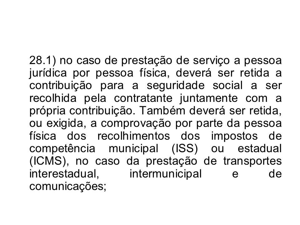 28.1) no caso de prestação de serviço a pessoa jurídica por pessoa física, deverá ser retida a contribuição para a seguridade social a ser recolhida p