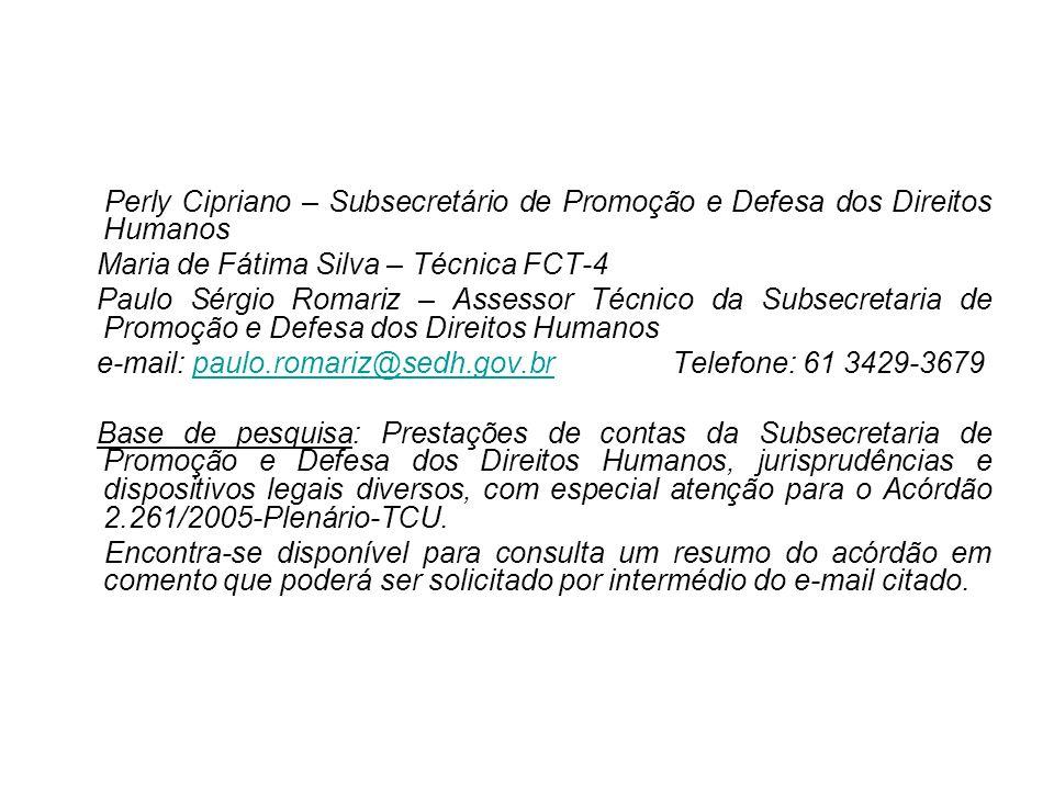 Perly Cipriano – Subsecretário de Promoção e Defesa dos Direitos Humanos Maria de Fátima Silva – Técnica FCT-4 Paulo Sérgio Romariz – Assessor Técnico