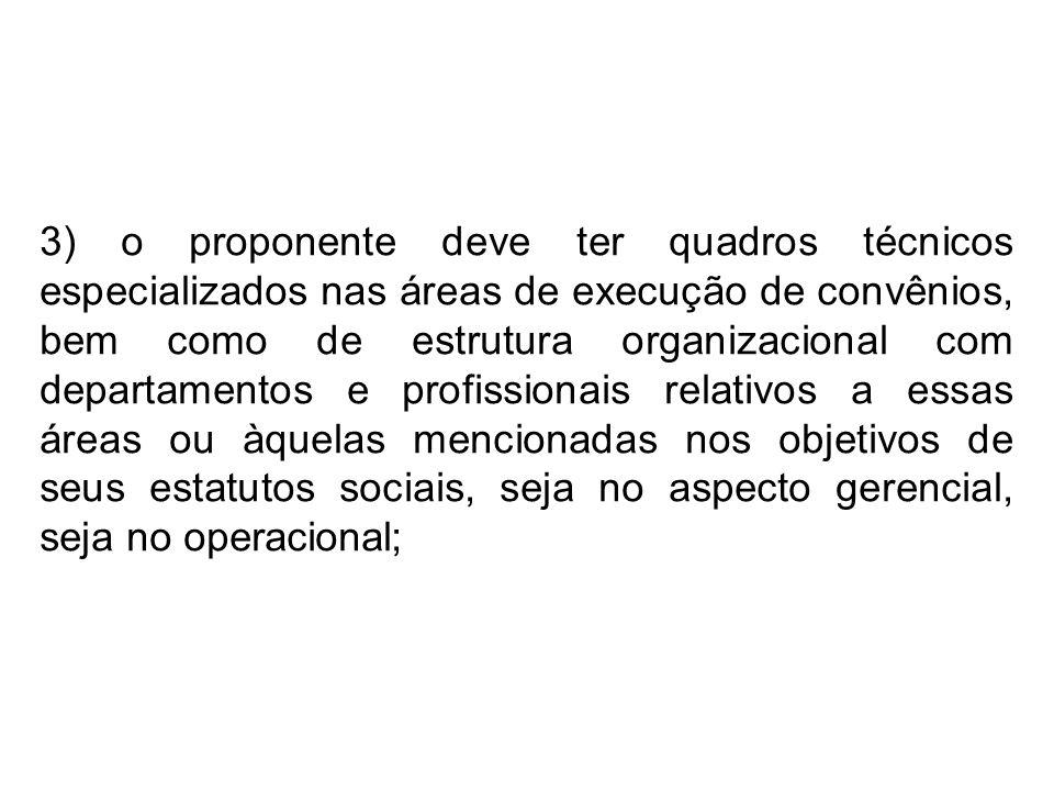 3) o proponente deve ter quadros técnicos especializados nas áreas de execução de convênios, bem como de estrutura organizacional com departamentos e