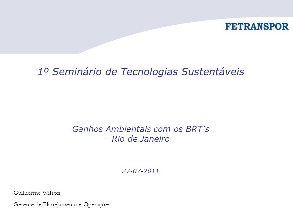 1º Seminário de Tecnologias Sustentáveis Ganhos Ambientais com os BRT´s - Rio de Janeiro - 27-07-2011 Guilherme Wilson Gerente de Planejamento e Opera