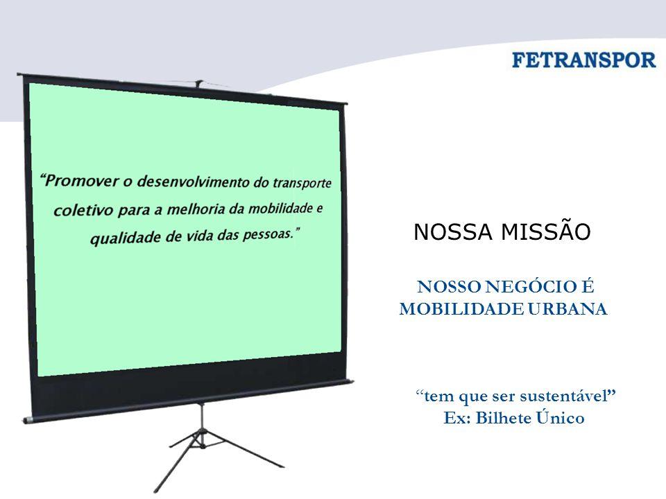 """NOSSA MISSÃO NOSSO NEGÓCIO É MOBILIDADE URBANA """"tem que ser sustentável"""" Ex: Bilhete Único"""