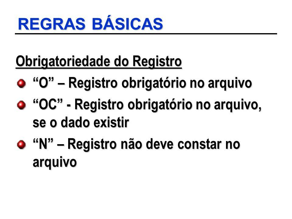 """REGRAS BÁSICAS Obrigatoriedade do Registro """"O"""" – Registro obrigatório no arquivo """"OC"""" - Registro obrigatório no arquivo, se o dado existir """"N"""" – Regis"""