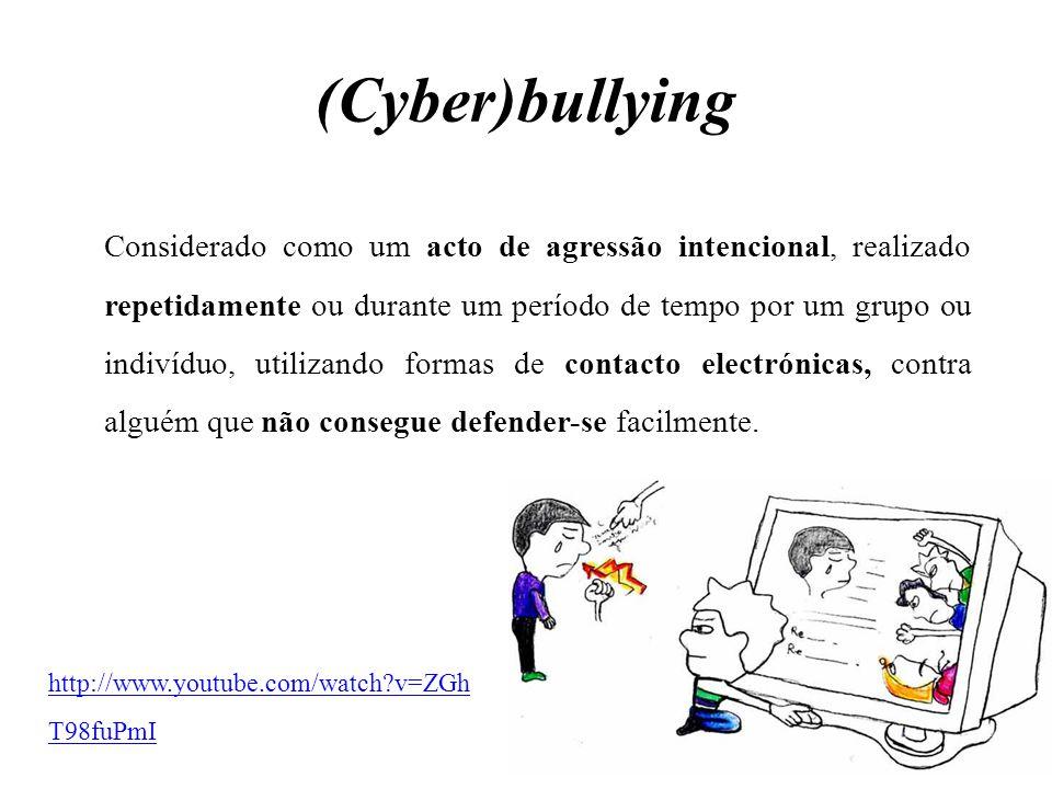 (Cyber)bullying Considerado como um acto de agressão intencional, realizado repetidamente ou durante um período de tempo por um grupo ou indivíduo, ut