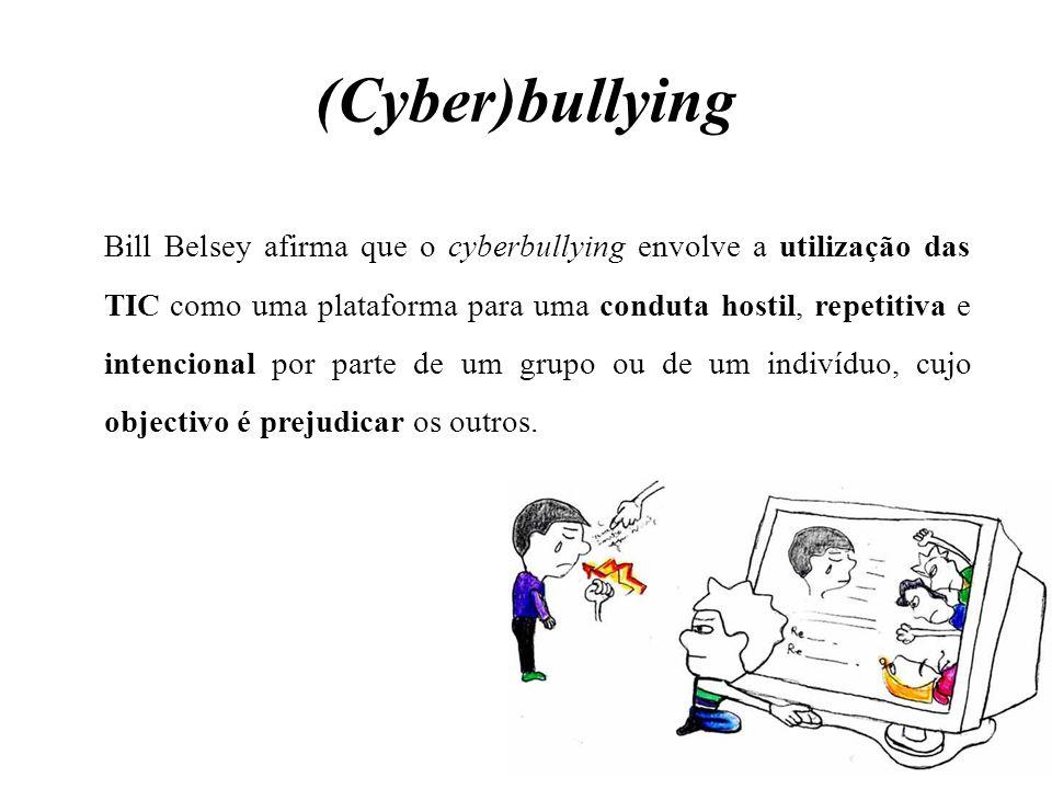(Cyber)bullying Bill Belsey afirma que o cyberbullying envolve a utilização das TIC como uma plataforma para uma conduta hostil, repetitiva e intencio