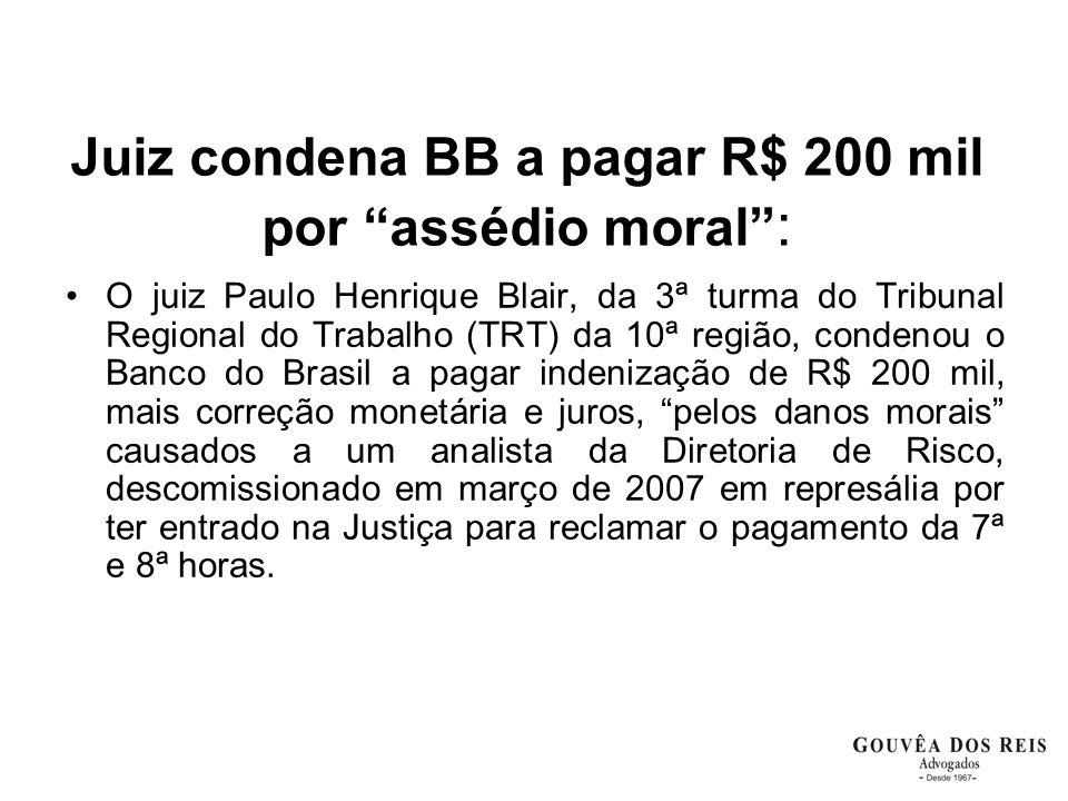 """Juiz condena BB a pagar R$ 200 mil por """"assédio moral"""" : O juiz Paulo Henrique Blair, da 3ª turma do Tribunal Regional do Trabalho (TRT) da 10ª região"""