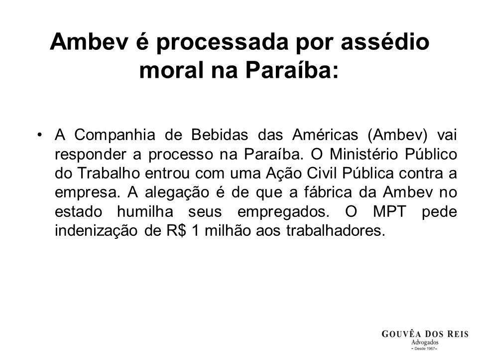 Ambev é processada por assédio moral na Paraíba: A Companhia de Bebidas das Américas (Ambev) vai responder a processo na Paraíba. O Ministério Público