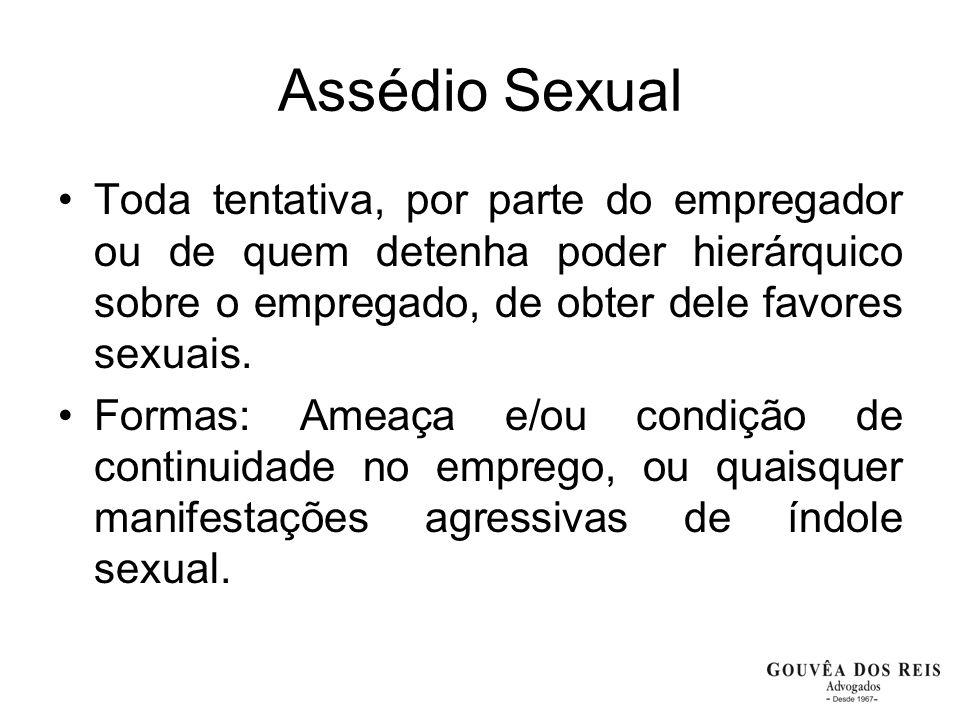 Assédio Sexual Toda tentativa, por parte do empregador ou de quem detenha poder hierárquico sobre o empregado, de obter dele favores sexuais. Formas:
