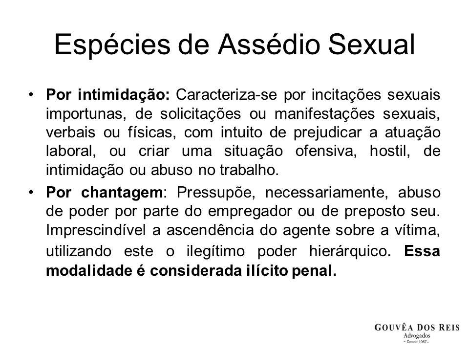 Espécies de Assédio Sexual Por intimidação: Caracteriza-se por incitações sexuais importunas, de solicitações ou manifestações sexuais, verbais ou fís