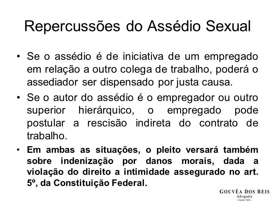 Repercussões do Assédio Sexual Se o assédio é de iniciativa de um empregado em relação a outro colega de trabalho, poderá o assediador ser dispensado por justa causa.