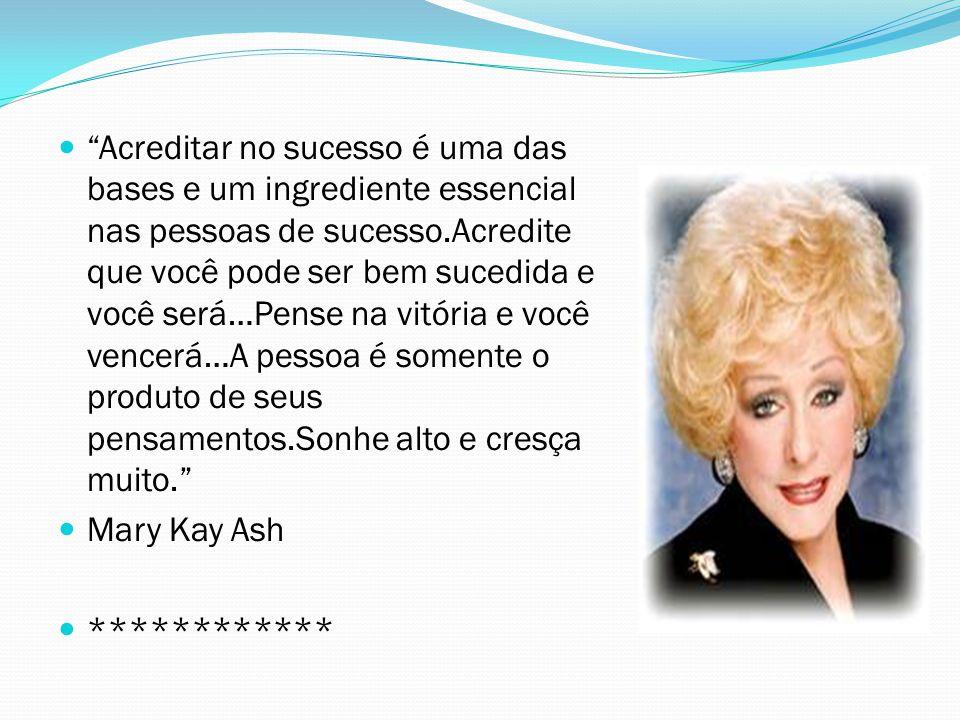 """""""Acreditar no sucesso é uma das bases e um ingrediente essencial nas pessoas de sucesso.Acredite que você pode ser bem sucedida e você será…Pense na v"""