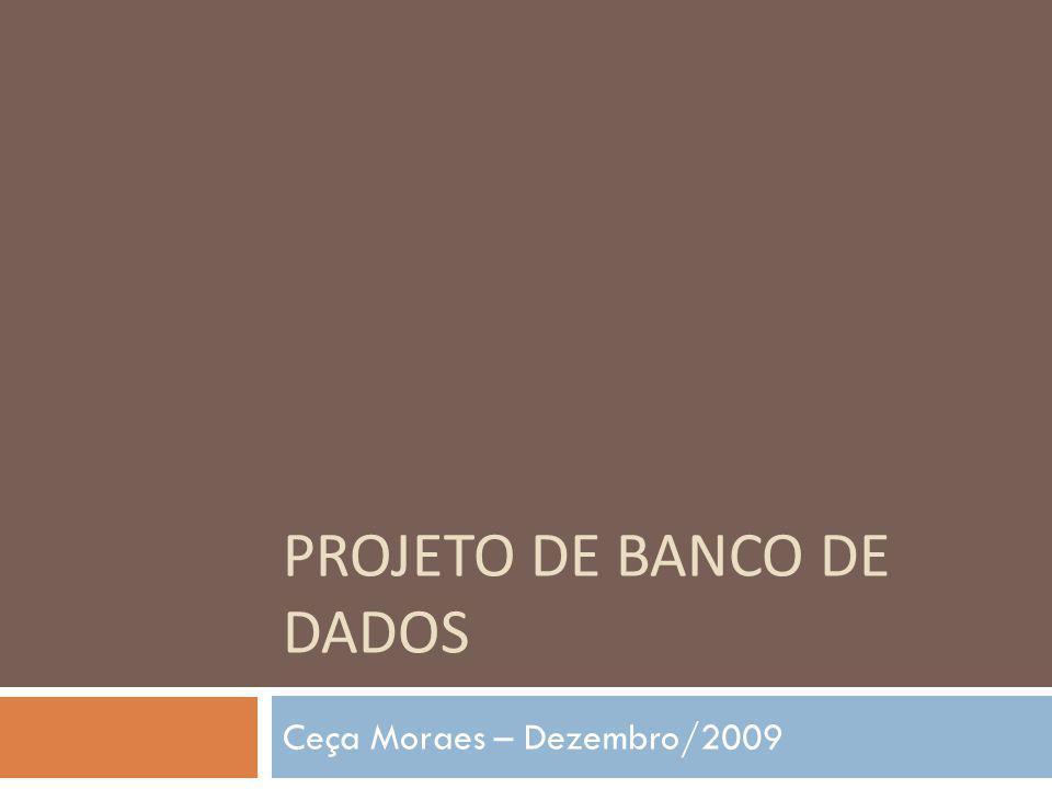 PROJETO DE BANCO DE DADOS Ceça Moraes – Dezembro/2009