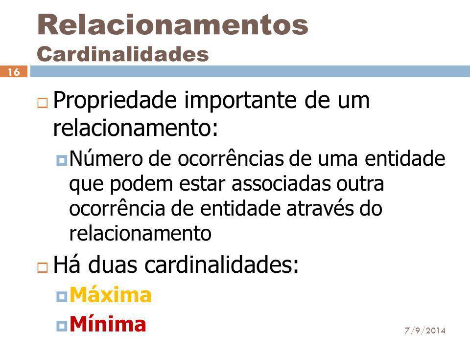 Relacionamentos Cardinalidades  Propriedade importante de um relacionamento:  Número de ocorrências de uma entidade que podem estar associadas outra