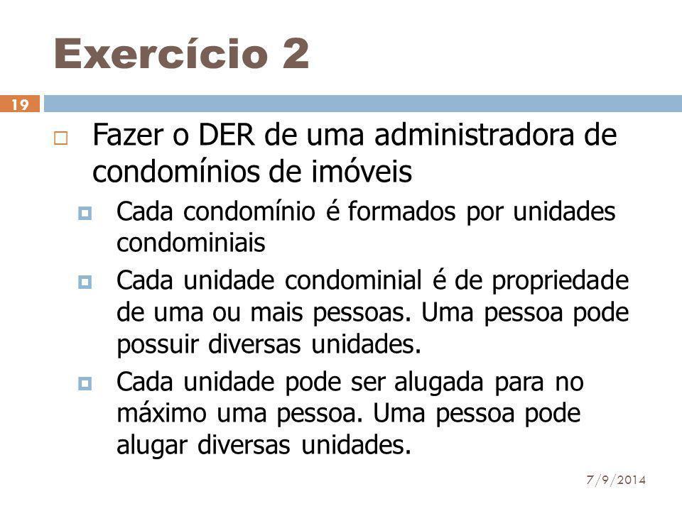Exercício 2  Fazer o DER de uma administradora de condomínios de imóveis  Cada condomínio é formados por unidades condominiais  Cada unidade condom